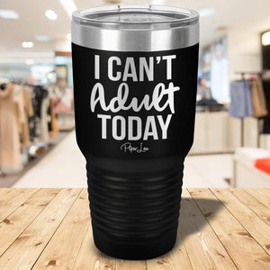 I Can't Adult Today - More Colors