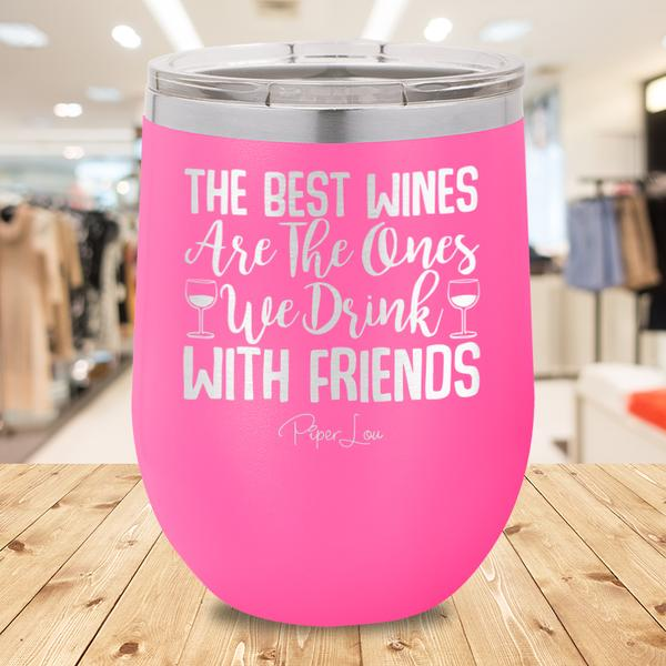The Best Wines Are The Ones We Drink With Friends - More Colors