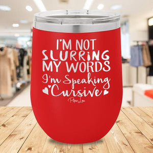I'm Not Slurring My Words I'm Speaking in Cursive - More Colors