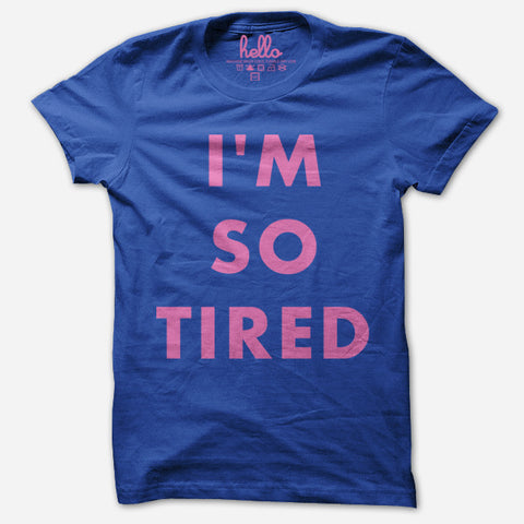 I'm So Tired (Adult unisex) T-Shirt - BLUE