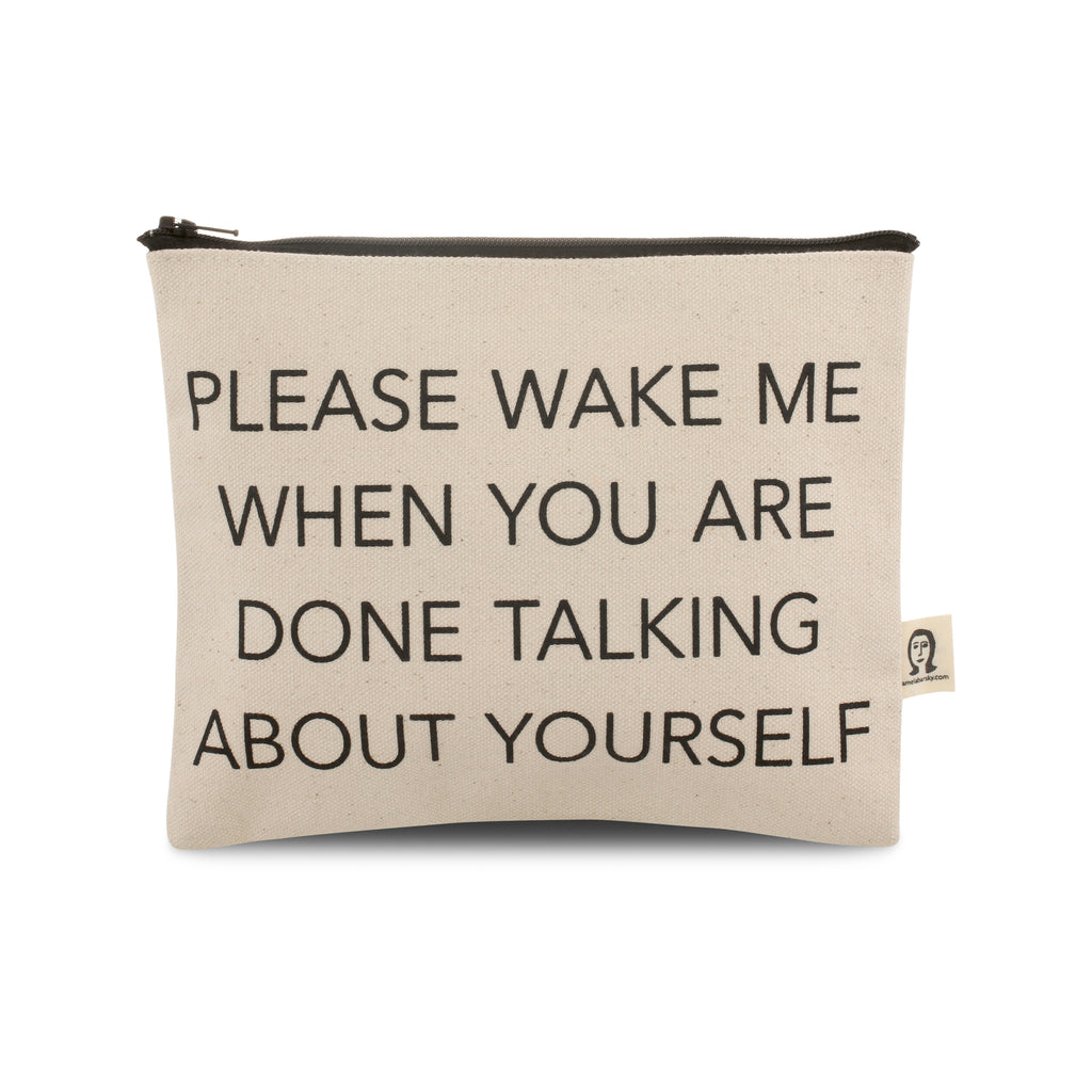 Please Wake Me When You're Done Talking About Yourself Canvas Printed Pouch