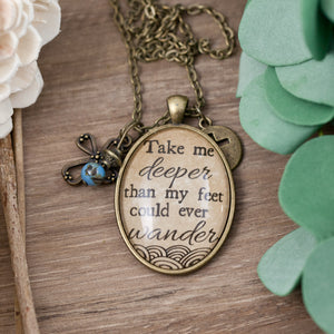 Take Me Deeper than My Feet Could Ever Wander Necklace