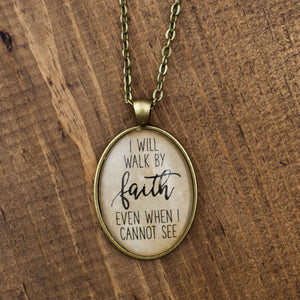 """I will walk by faith even when I cannot see"" necklace"