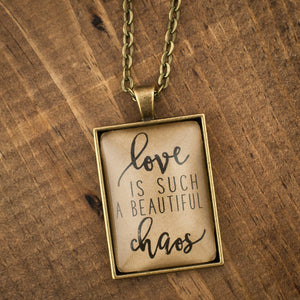 """love is such a beautiful chaos"" necklace"