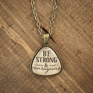 """Be strong & courageous"" necklace"