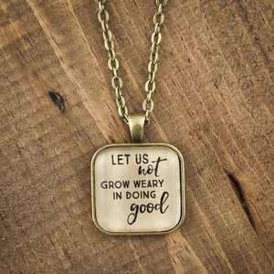 """Let us not grow weary of doing good"" necklace"