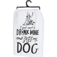 Dish Towel - I Just Want to Drink Wine and Pet My Dog