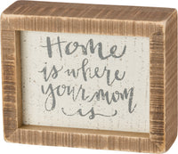 Inset Box Sign - Home Is Where Your Mom Is
