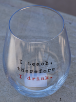 Stemless Wine Glass - I Teach, Therefore I Drink