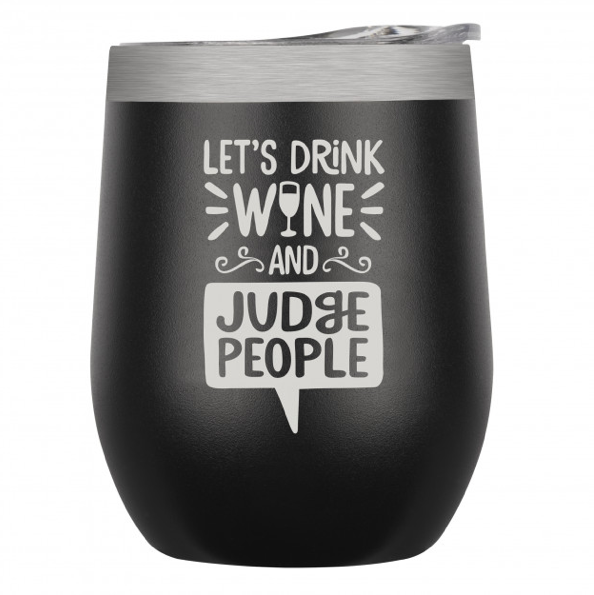 Stemless Insulated Wine Tumbler - Black Let's Drink Wine and Judge People