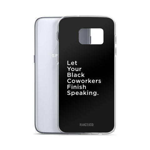 Samsung Case - Let Your Black Coworkers Finish Speaking - Apparel, planetlucid - Planet Lucid,  - accessories