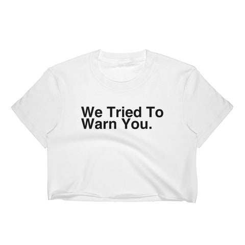 We Tried To Warn You - Women's Crop Top - Apparel, planetlucid - Planet Lucid,  - accessories