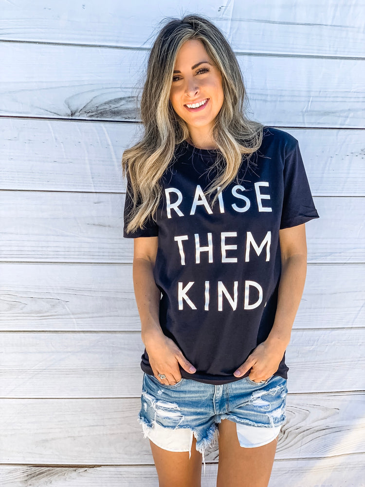 RAISE THEM KIND - TEE