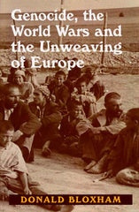 Genocide, the World Wars and the Unweaving of Europe