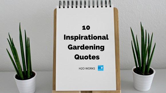 10 Inspirational Gardening Quotes - H2O WORKS