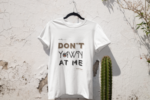 Open image in slideshow, T-SHIRTS - Don't Yawn at Me