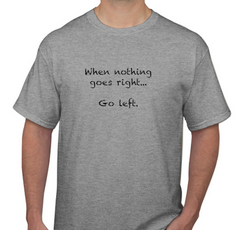 When nothing goes right...go left Men's T-Shirt