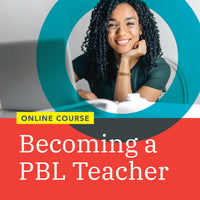 Becoming a PBL Teacher (July 6 – August 24, 2020) – Eastern Time