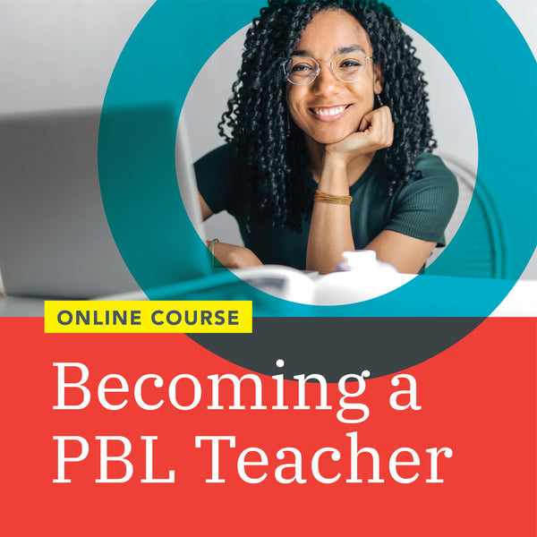 Becoming a PBL Teacher (September 21 – November 9, 2020) – Pacific Time