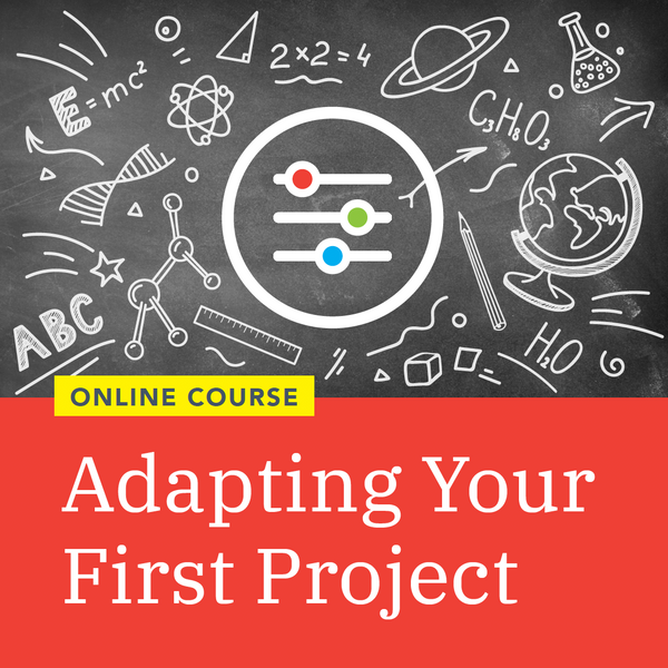 Adapting Your First Project (Oct 19 – Dec 14, 2020) – Eastern Time