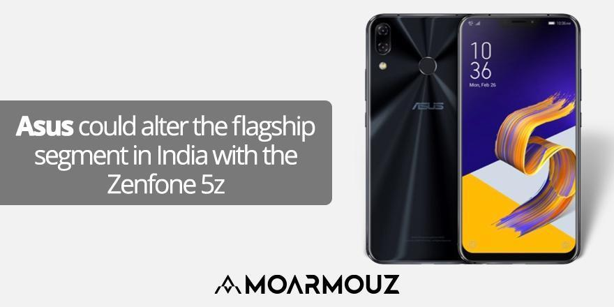 Asus could alter the flagship segment in India with the Zenfone 5z