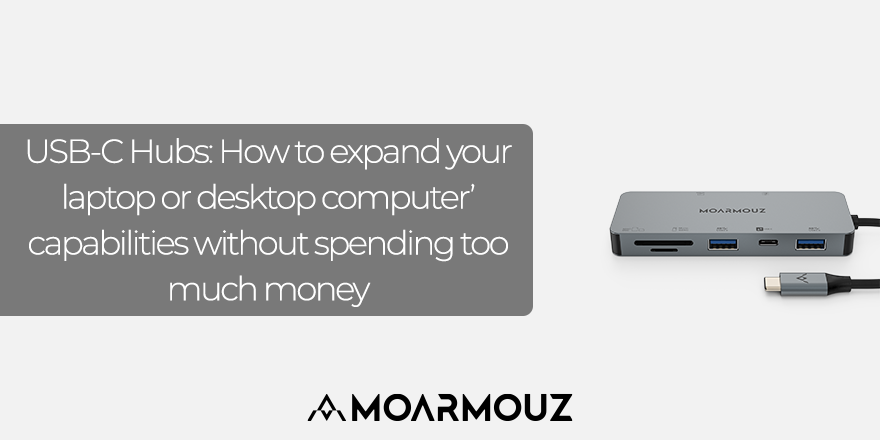 USB-C Hubs: How to expand your laptop or desktop computer' capabilities without spending too much money