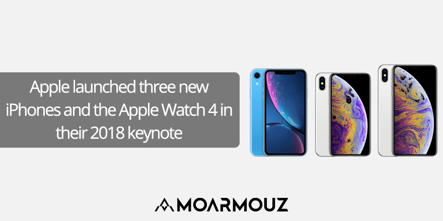 Apple launched three new iPhones and the Apple Watch 4 in their 2018 keynote