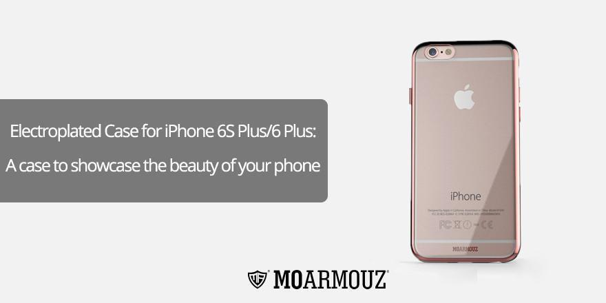Electroplated Case for iPhone 6S Plus/6 Plus: A case to showcase the beauty of your phone
