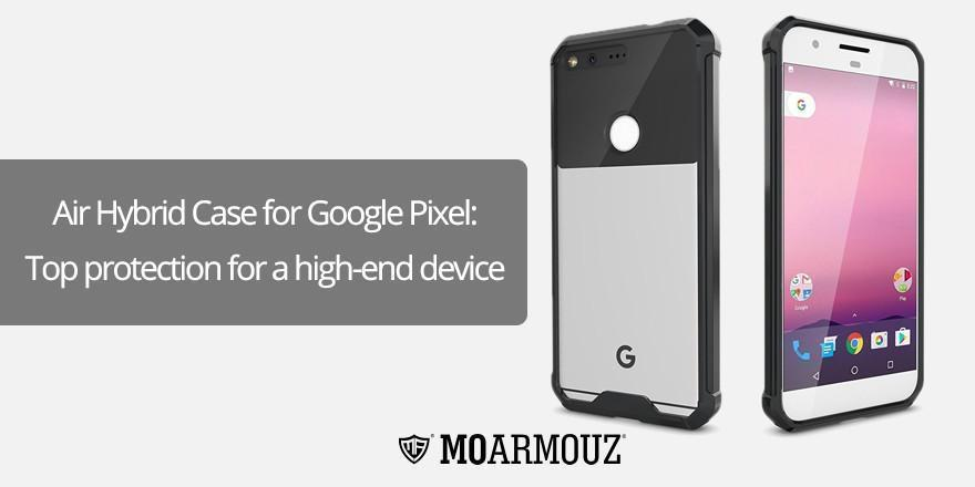 Air Hybrid Case for Google Pixel: Top protection for a high-end device