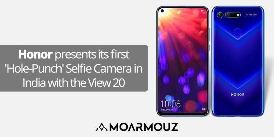 Honor presents its first 'Hole-Punch' Selfie Camera in India with the View 20