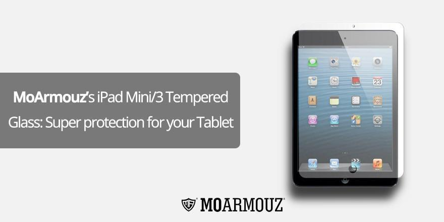 MoArmouz's iPad Mini/3 Tempered Glass: Super protection for your Tablet