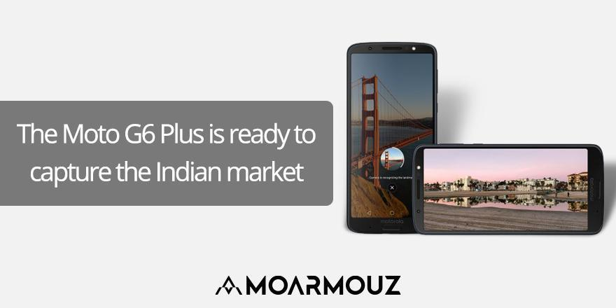 The Moto G6 Plus is ready to capture the Indian market