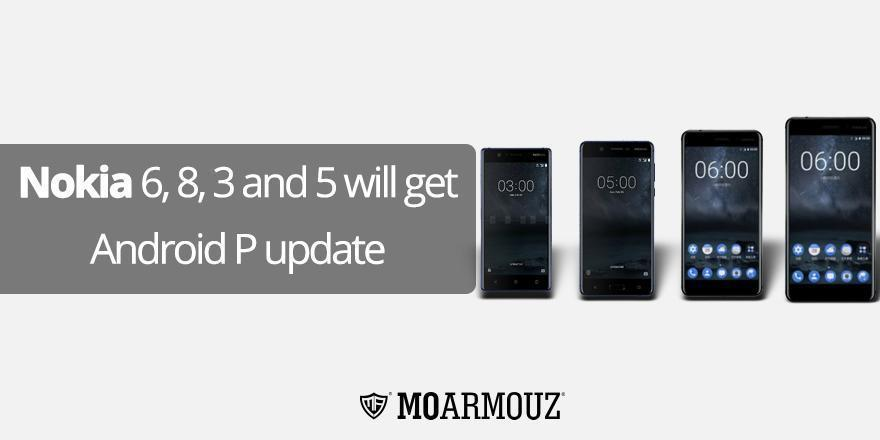 Nokia 6, 8, 3 and 5 will get Android P update – MoArmouz