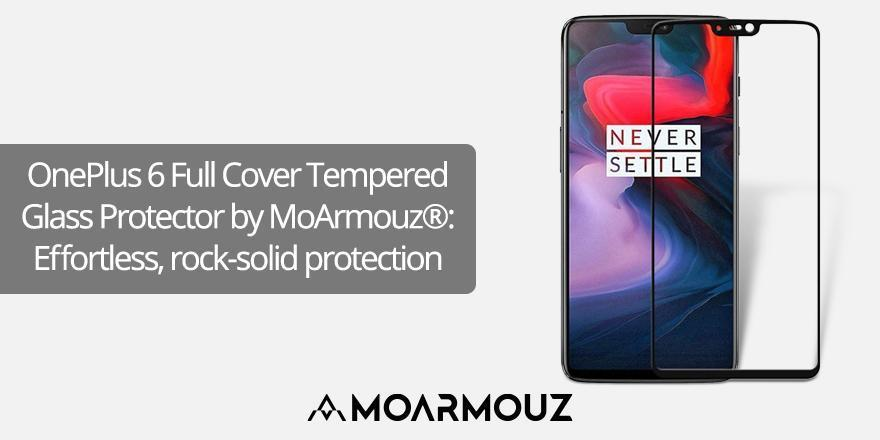 OnePlus 6 Full Cover Tempered Glass Protector by MoArmouz®: Effortless, rock-solid protection