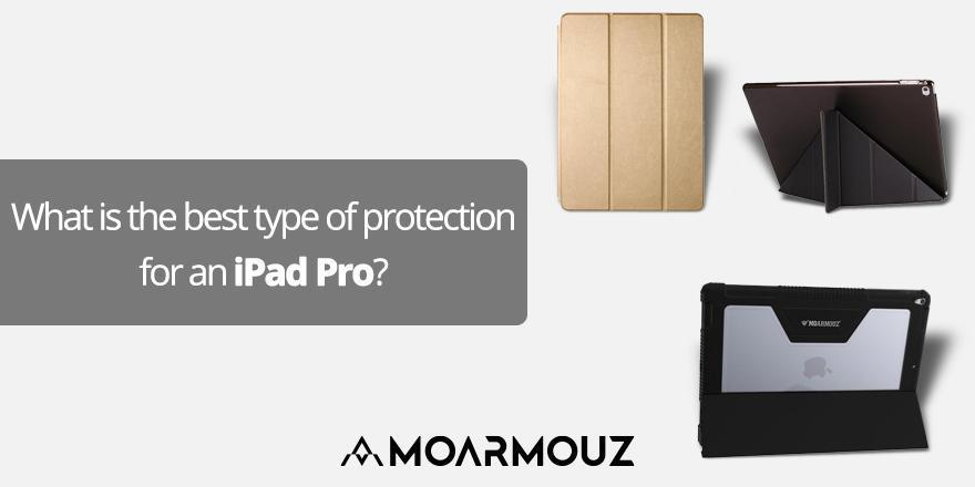 What is the best type of protection for an iPad Pro?