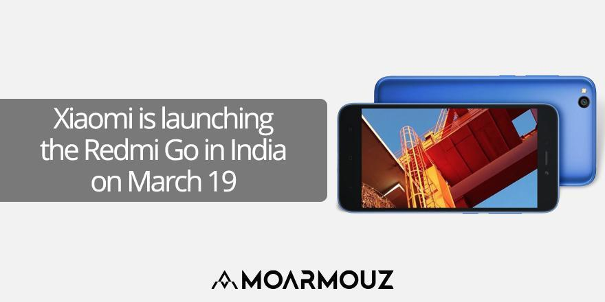 Xiaomi is launching the Redmi Go in India on March 19