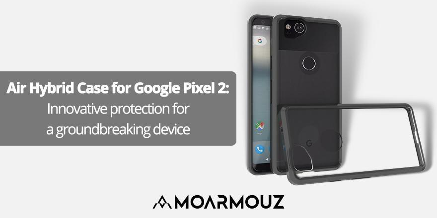 Air Hybrid Case for Google Pixel 2: Innovative protection for a groundbreaking device