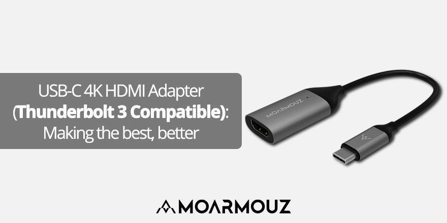 USB-C 4K HDMI Adapter (Thunderbolt 3 Compatible): Making the best, better