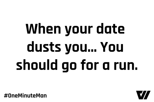 #OneMinuteMan: When your date ditches you...you should go for a run (according to Science)