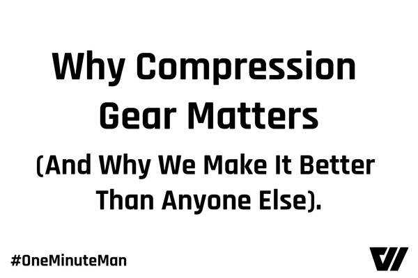 #OneMinuteMan: Why compression gear matters (and why we make it better than anyone else).