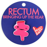 Rectum Lapel Pin - Bringing up the Rear