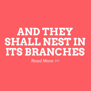 And They Shall Nest In Its Branches