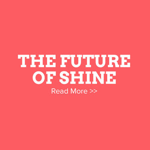 The Future of Shine