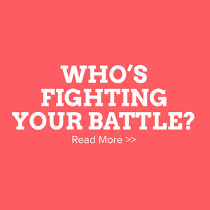 Who's Fighting Your Battle?