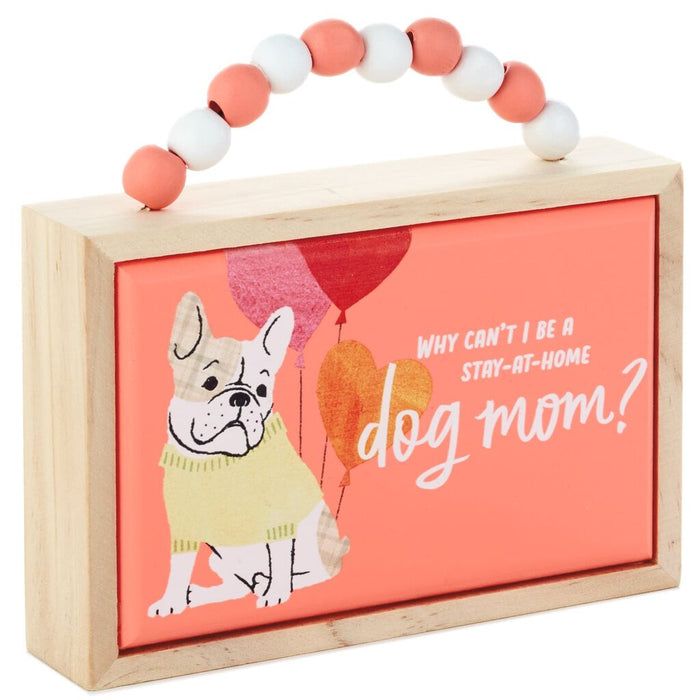 Hallmark Why Can't I be a Stay at Home Dog Mom? Wood Quote Sign New