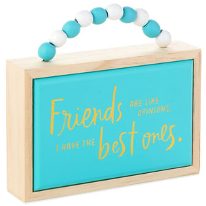 Hallmark Friends Are Like Opinions I Have the Best Ones Wood Quote Sign New
