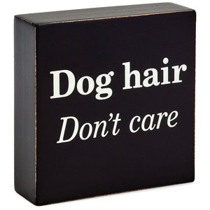 Hallmark Dog Hair Don't Care Wood Quote Sign New