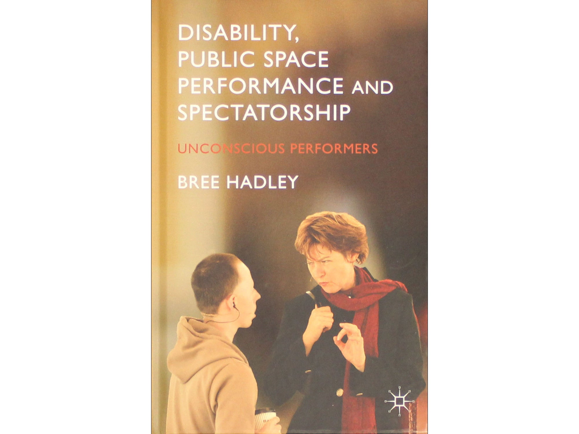 Disability, Public Space Performance and Spectatorship: Unconscious Performers