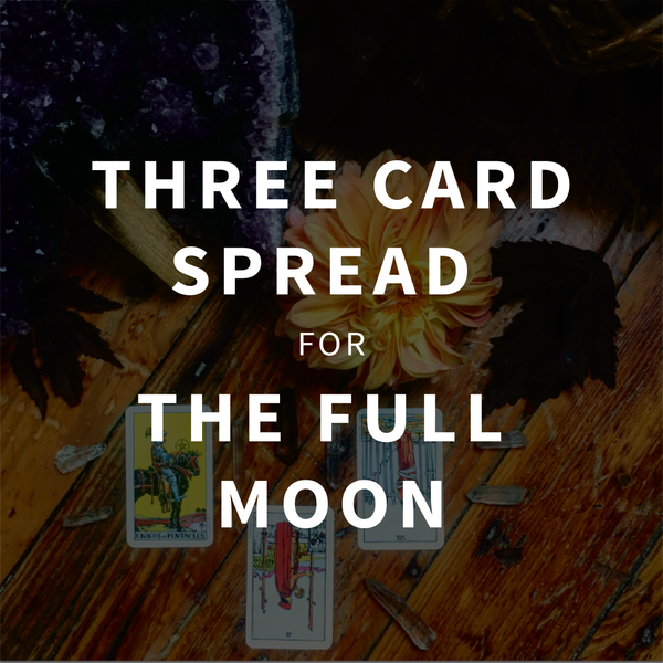 Three Card Spread for The Full Moon