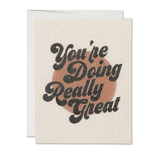 YOU'RE DOING REALLY GREAT GREETING CARD